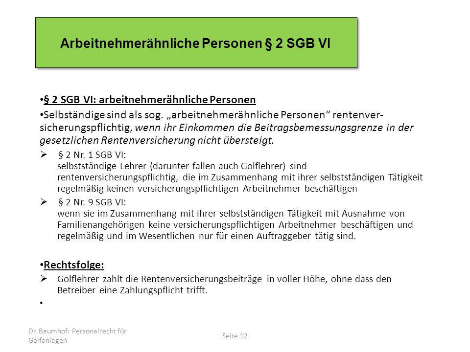 Dr. Baumhof: Personalrecht für Golfanlagen Seite 12 Arbeitnehmerähnliche Personen § 2 SGB VI § 2 SGB VI: arbeitnehmerähnliche Personen Selbständige si