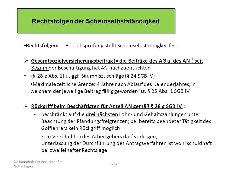 Dr. Baumhof: Personalrecht für Golfanlagen Seite 9 Rechtsfolgen der Scheinselbstständigkeit Rechtsfolgen:Betriebsprüfung stellt Scheinselbständigkeit