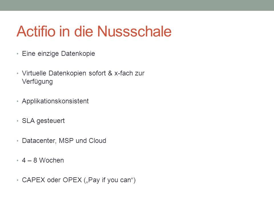 """Actifio in die Nussschale Eine einzige Datenkopie Virtuelle Datenkopien sofort & x-fach zur Verfügung Applikationskonsistent SLA gesteuert Datacenter, MSP und Cloud 4 – 8 Wochen CAPEX oder OPEX (""""Pay if you can )"""