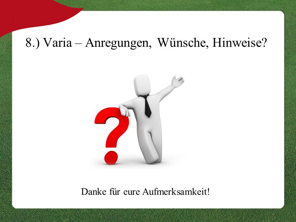 8.) Varia – Anregungen, Wünsche, Hinweise? Danke für eure Aufmerksamkeit!