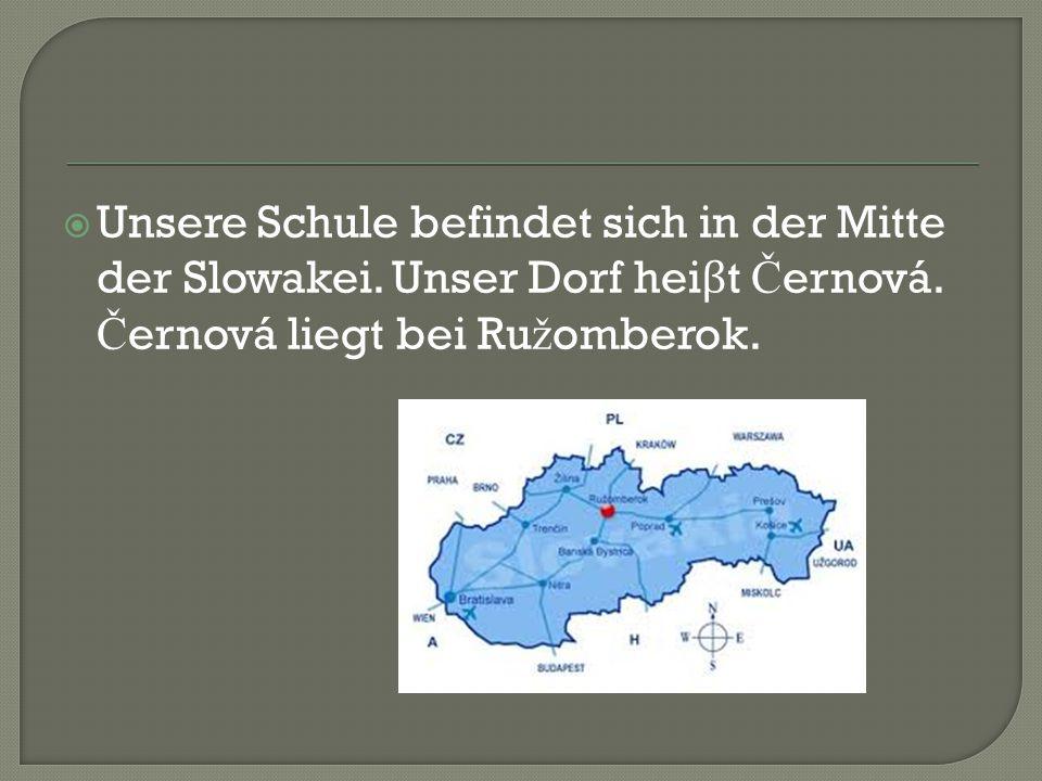  Unsere Schule befindet sich in der Mitte der Slowakei.