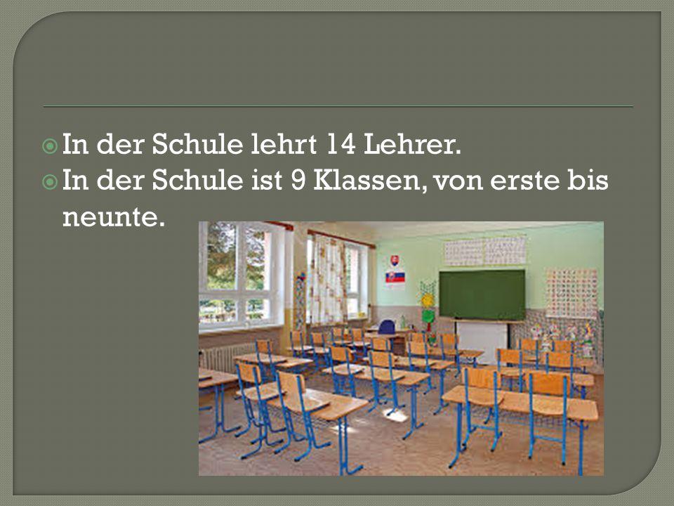  In der Schule lehrt 14 Lehrer.  In der Schule ist 9 Klassen, von erste bis neunte.