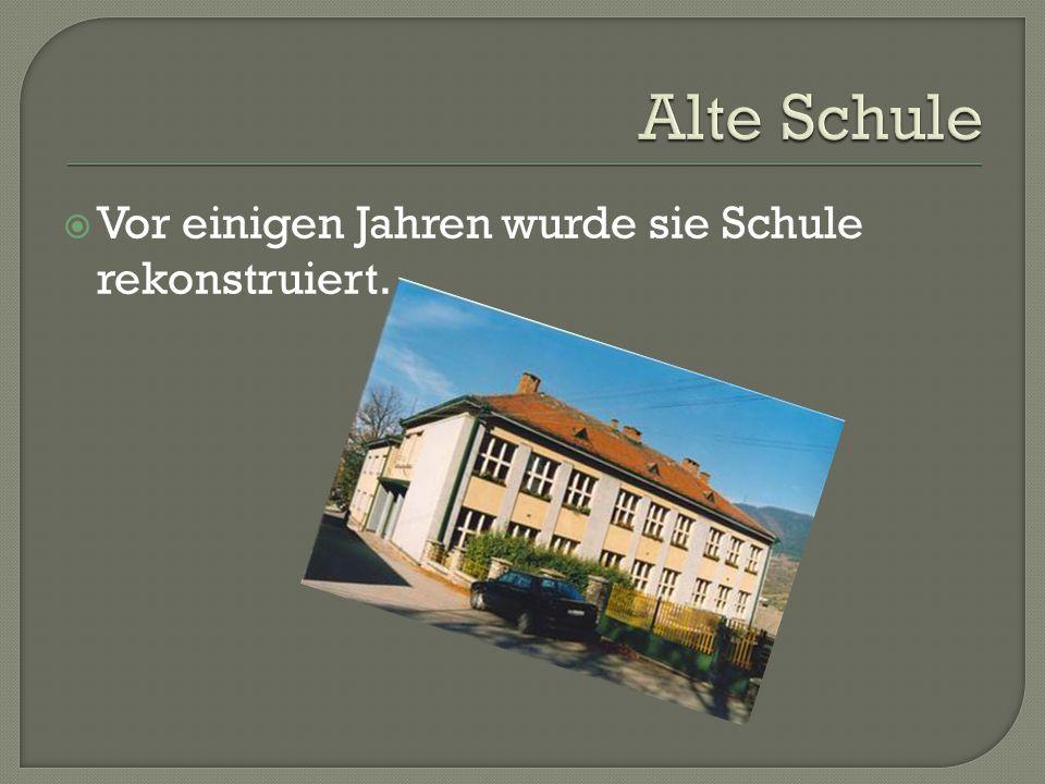  Vor einigen Jahren wurde sie Schule rekonstruiert.