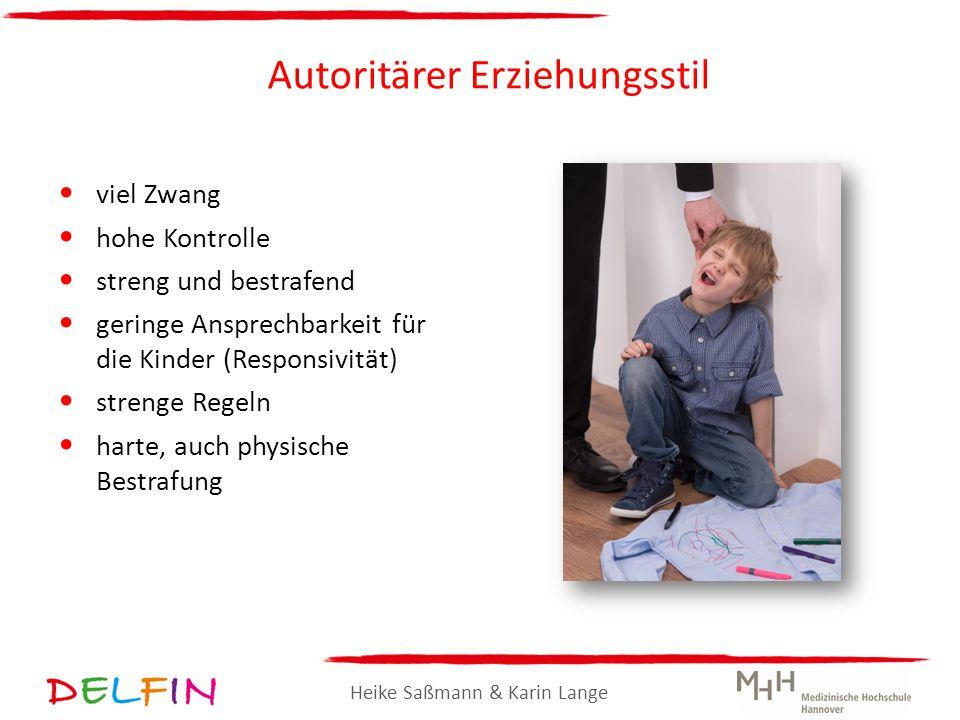 Heike Saßmann & Karin Lange Autoritärer Erziehungsstil viel Zwang hohe Kontrolle streng und bestrafend geringe Ansprechbarkeit für die Kinder (Respons
