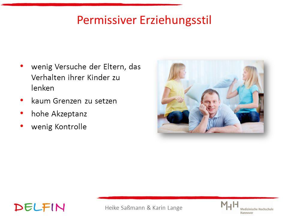 Heike Saßmann & Karin Lange Permissiver Erziehungsstil wenig Versuche der Eltern, das Verhalten ihrer Kinder zu lenken kaum Grenzen zu setzen hohe Akz