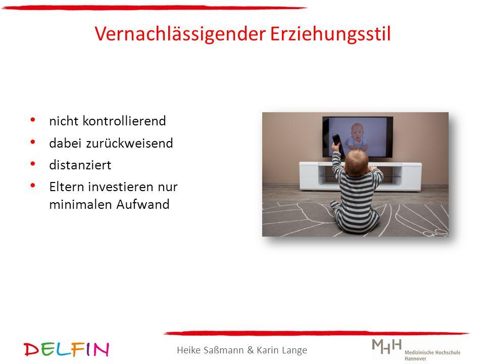 Heike Saßmann & Karin Lange Vernachlässigender Erziehungsstil nicht kontrollierend dabei zurückweisend distanziert Eltern investieren nur minimalen Au