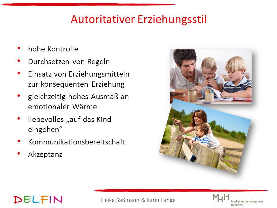 Heike Saßmann & Karin Lange Autoritativer Erziehungsstil hohe Kontrolle Durchsetzen von Regeln Einsatz von Erziehungsmitteln zur konsequenten Erziehun