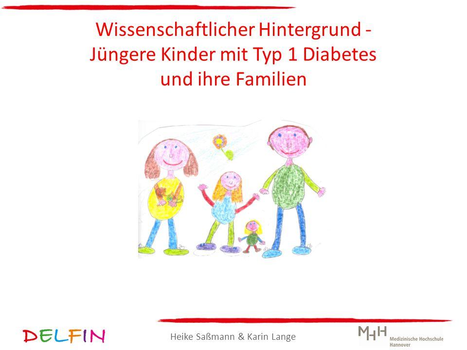 Heike Saßmann & Karin Lange Wissenschaftlicher Hintergrund - Jüngere Kinder mit Typ 1 Diabetes und ihre Familien