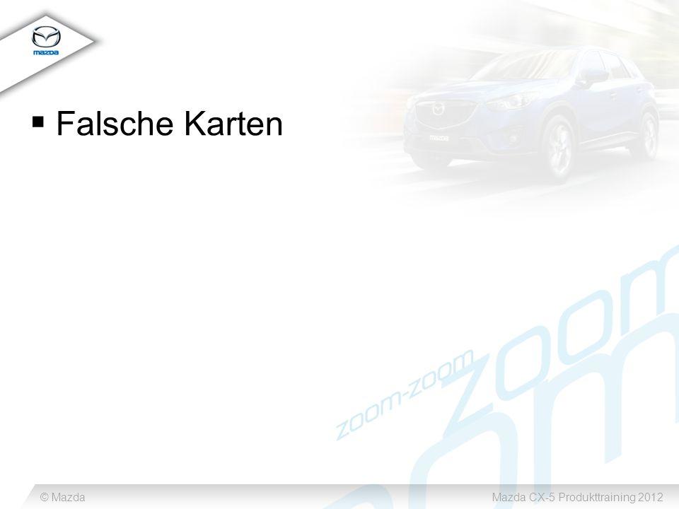© MazdaMazda CX-5 Produkttraining 2012  Falsche Karten