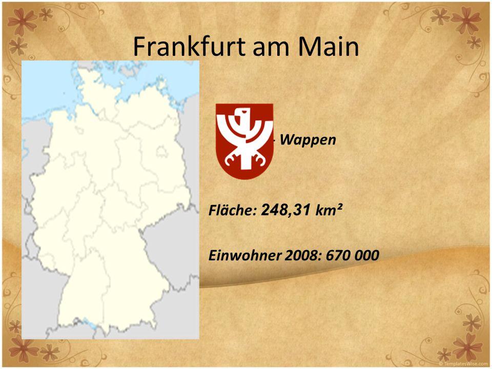 Frankfurt am Main - Wappen Fläche: 248,31 km² Einwohner 2008: 670 000