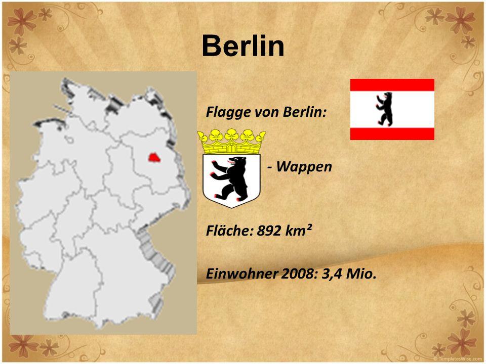 Berlin Flagge von Berlin: - Wappen Fläche: 892 km² Einwohner 2008: 3,4 Mio.