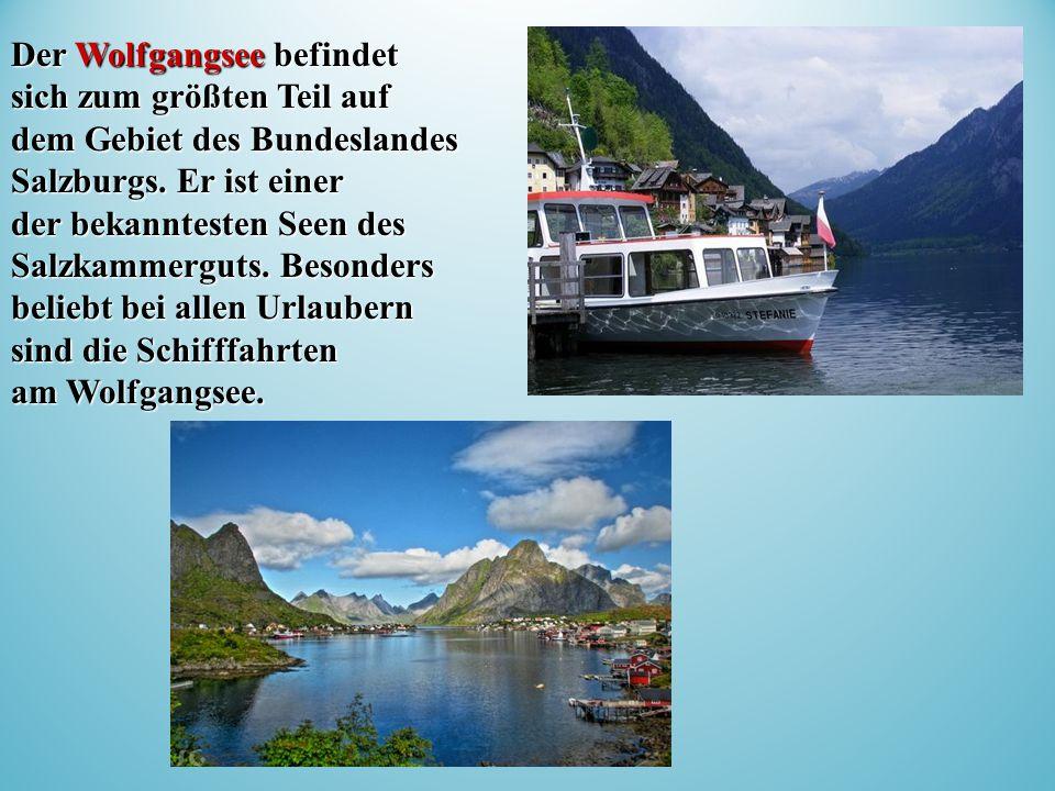 Der Wolfgangsee befindet sich zum größten Teil auf dem Gebiet des Bundeslandes Salzburgs.