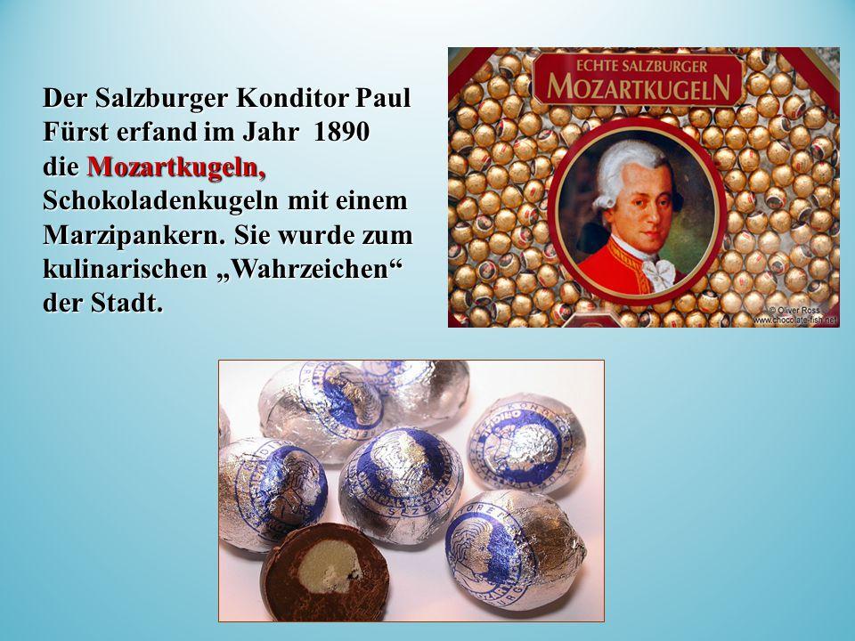 Der Salzburger Konditor Paul Fürst erfand im Jahr 1890 die Mozartkugeln, Schokoladenkugeln mit einem Marzipankern.