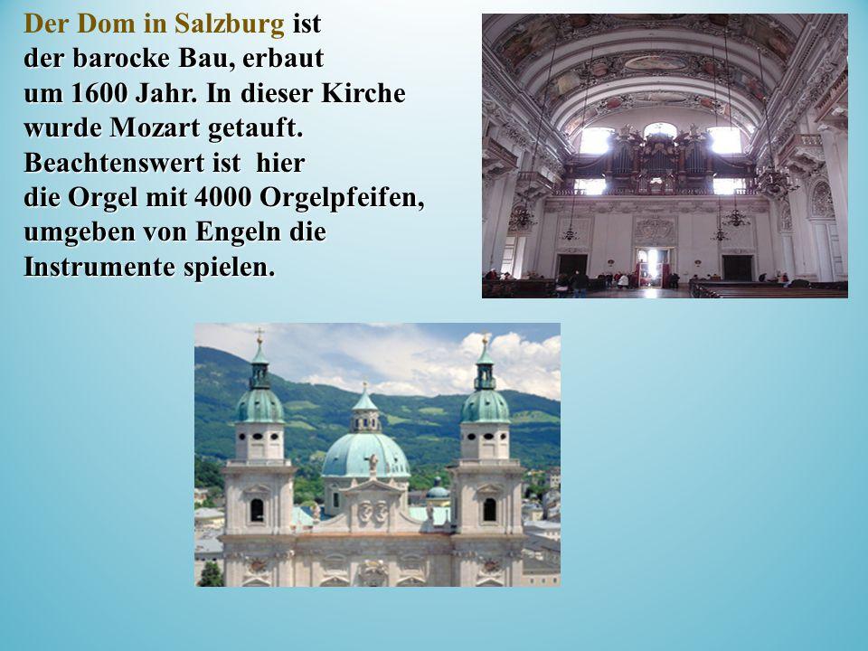 ist der barocke Bau, erbaut um 1600 Jahr. In dieser Kirche wurde Mozart getauft.