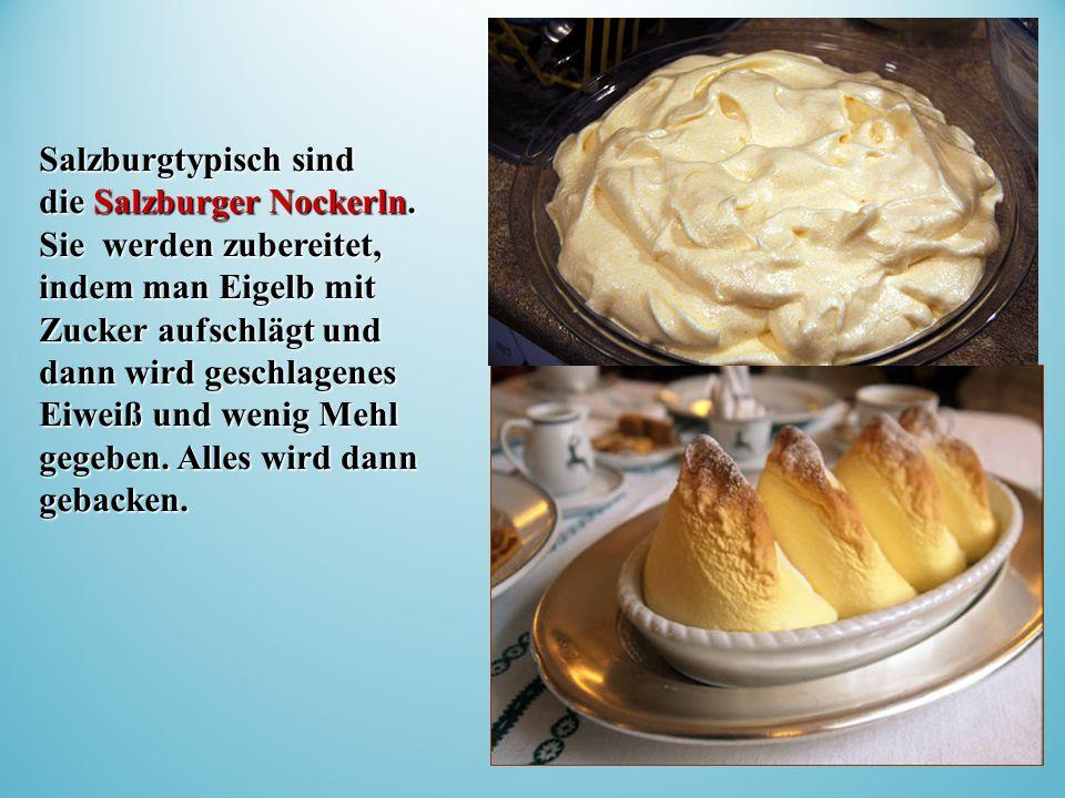 Salzburgtypisch sind die Salzburger Nockerln.