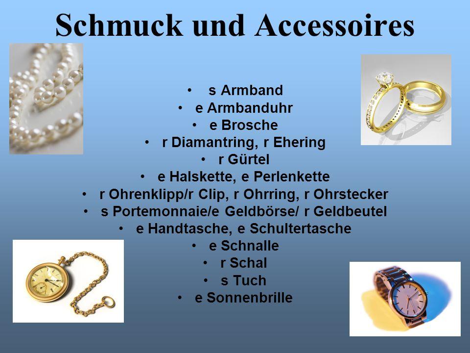 Schmuck und Accessoires s Armband e Armbanduhr e Brosche r Diamantring, r Ehering r Gürtel e Halskette, e Perlenkette r Ohrenklipp/r Clip, r Ohrring,