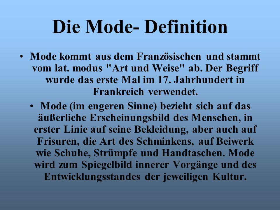Die Mode- Definition Mode kommt aus dem Französischen und stammt vom lat. modus