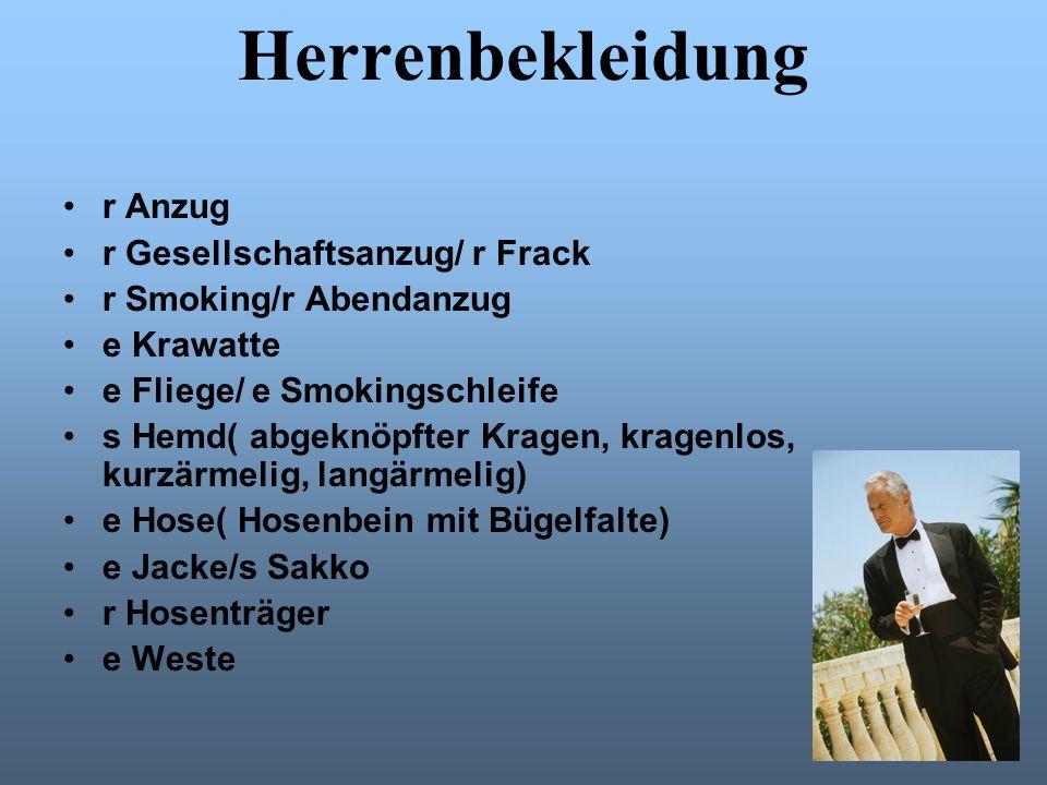 Herrenbekleidung r Anzug r Gesellschaftsanzug/ r Frack r Smoking/r Abendanzug e Krawatte e Fliege/ e Smokingschleife s Hemd( abgeknöpfter Kragen, krag