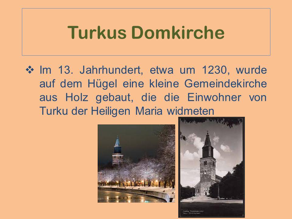Turkus Domkirche  Im 13. Jahrhundert, etwa um 1230, wurde auf dem Hügel eine kleine Gemeindekirche aus Holz gebaut, die die Einwohner von Turku der H
