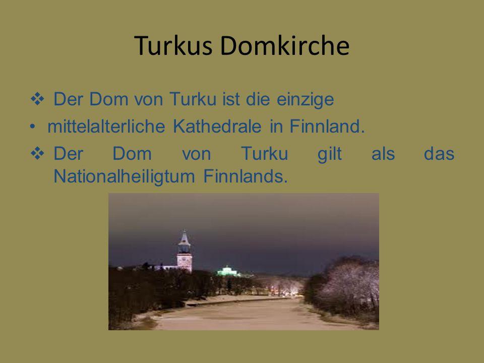 Turkus Domkirche  Der Dom von Turku ist die einzige mittelalterliche Kathedrale in Finnland.  Der Dom von Turku gilt als das Nationalheiligtum Finnl