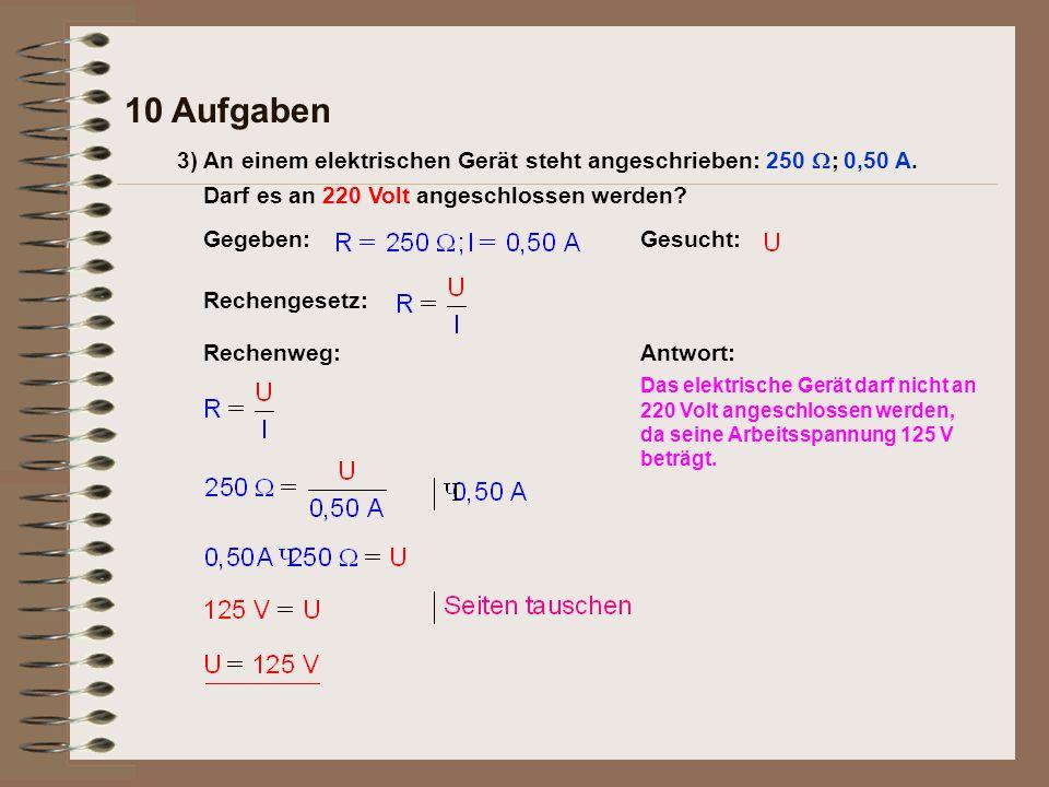 10 Aufgaben 3) An einem elektrischen Gerät steht angeschrieben: 250  ; 0,50 A.