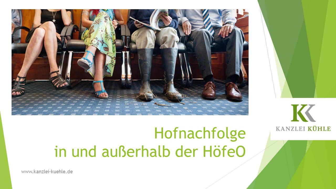 Hofnachfolge in und außerhalb der HöfeO www.kanzlei-kuehle.de