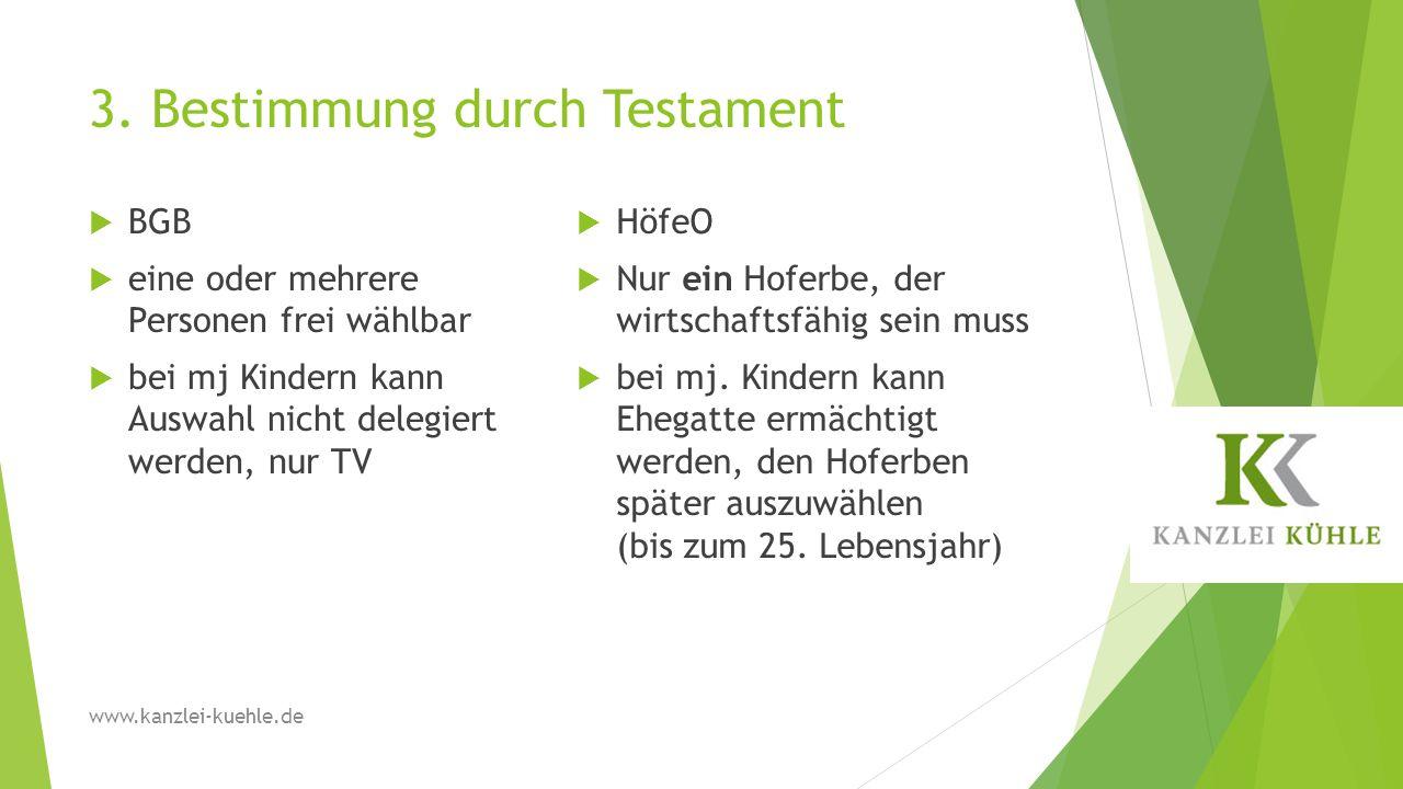 3. Bestimmung durch Testament  BGB  eine oder mehrere Personen frei wählbar  bei mj Kindern kann Auswahl nicht delegiert werden, nur TV  HöfeO  N