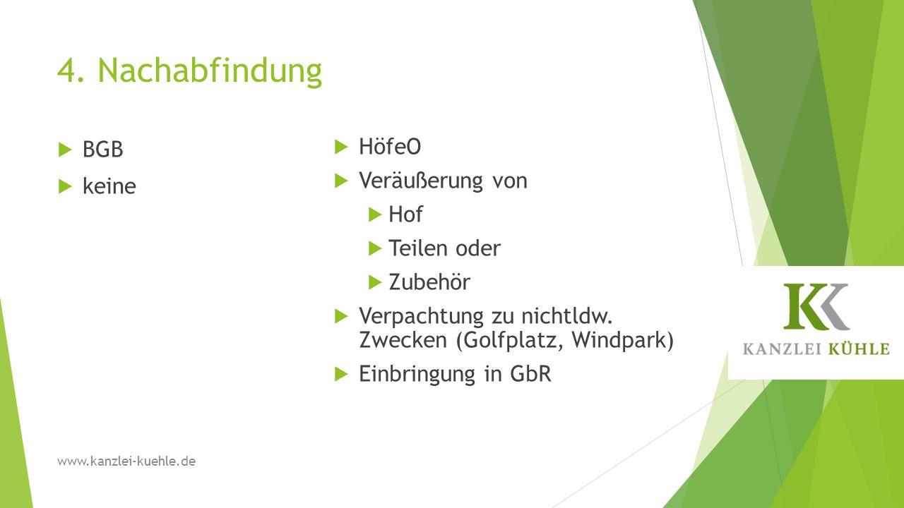 4. Nachabfindung  BGB  keine  HöfeO  Veräußerung von  Hof  Teilen oder  Zubehör  Verpachtung zu nichtldw. Zwecken (Golfplatz, Windpark)  Einb