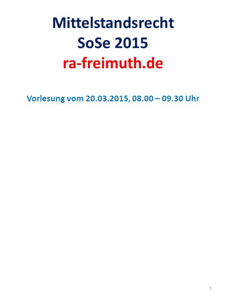Mittelstandsrecht SoSe 2015 ra-freimuth.de Vorlesung vom 20.03.2015, 08.00 – 09.30 Uhr 1