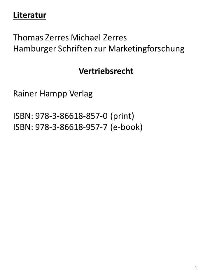 4 Literatur Thomas Zerres Michael Zerres Hamburger Schriften zur Marketingforschung Vertriebsrecht Rainer Hampp Verlag ISBN: 978-3-86618-857-0 (print) ISBN: 978-3-86618-957-7 (e-book)