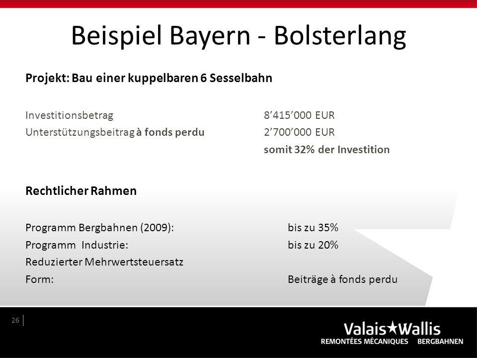 Beispiel Bayern - Bolsterlang 26 Projekt: Bau einer kuppelbaren 6 Sesselbahn Investitionsbetrag8'415'000 EUR Unterstützungsbeitrag à fonds perdu2'700'