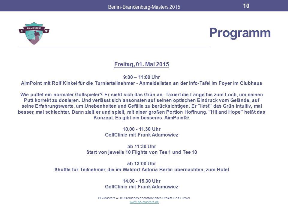 Programm Berlin-Brandenburg-Masters 2015 9 BB-Masters – Deutschlands höchstdotiertes ProAm Golf Turnier www.bb-masters.de Freitag, 01. Mai 2015 ProAm-