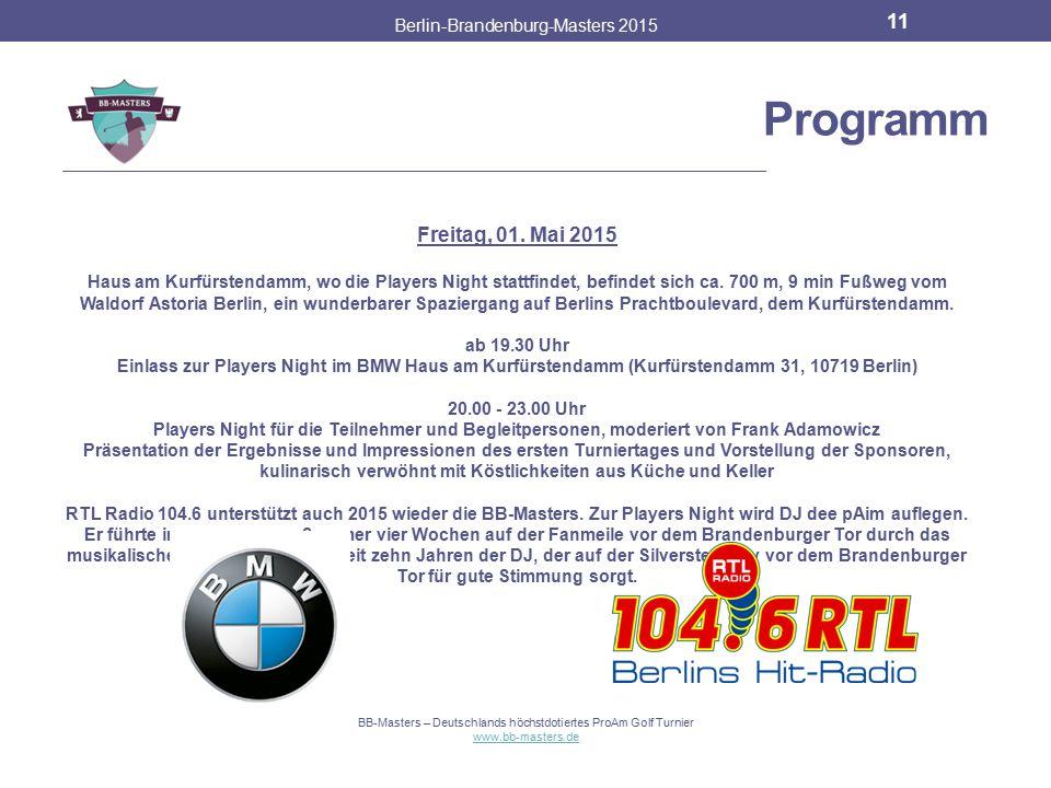 Programm Berlin-Brandenburg-Masters 2015 10 BB-Masters – Deutschlands höchstdotiertes ProAm Golf Turnier www.bb-masters.de Freitag, 01. Mai 2015 9:00