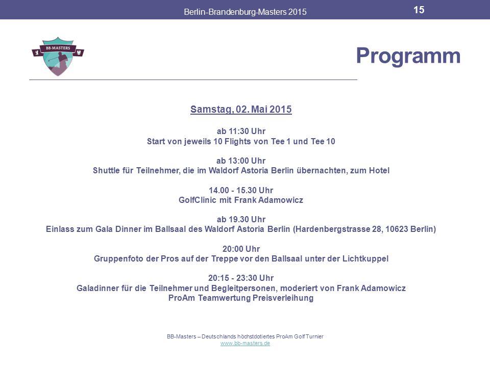 Programm Berlin-Brandenburg-Masters 2015 14 BB-Masters – Deutschlands höchstdotiertes ProAm Golf Turnier www.bb-masters.de Samstag, 02. Mai 2015 ProAm