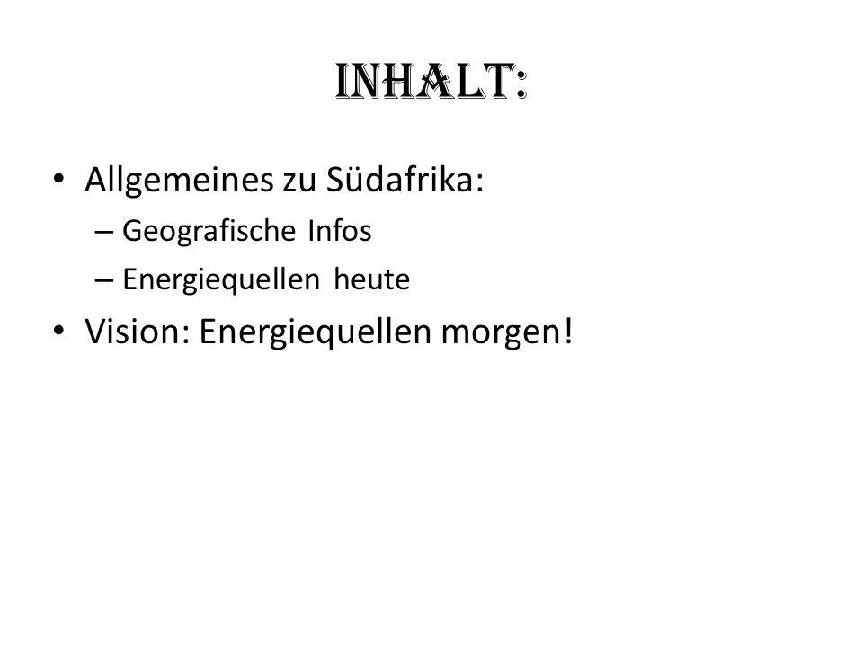 Inhalt: Allgemeines zu Südafrika: – Geografische Infos – Energiequellen heute Vision: Energiequellen morgen!