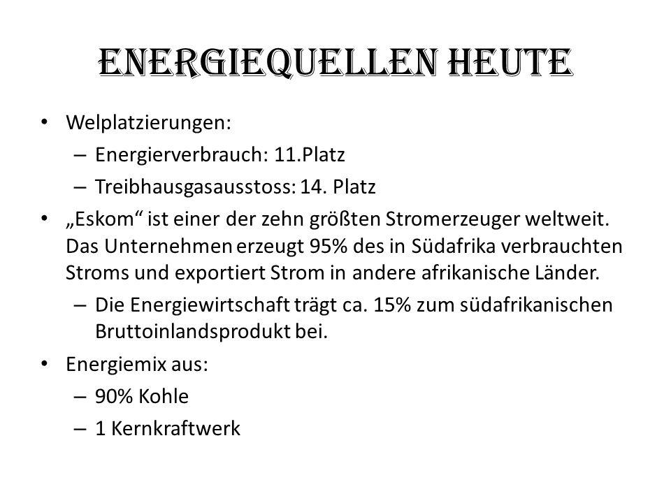 """Energiequellen Heute Welplatzierungen: – Energierverbrauch: 11.Platz – Treibhausgasausstoss: 14. Platz """"Eskom"""" ist einer der zehn größten Stromerzeuge"""