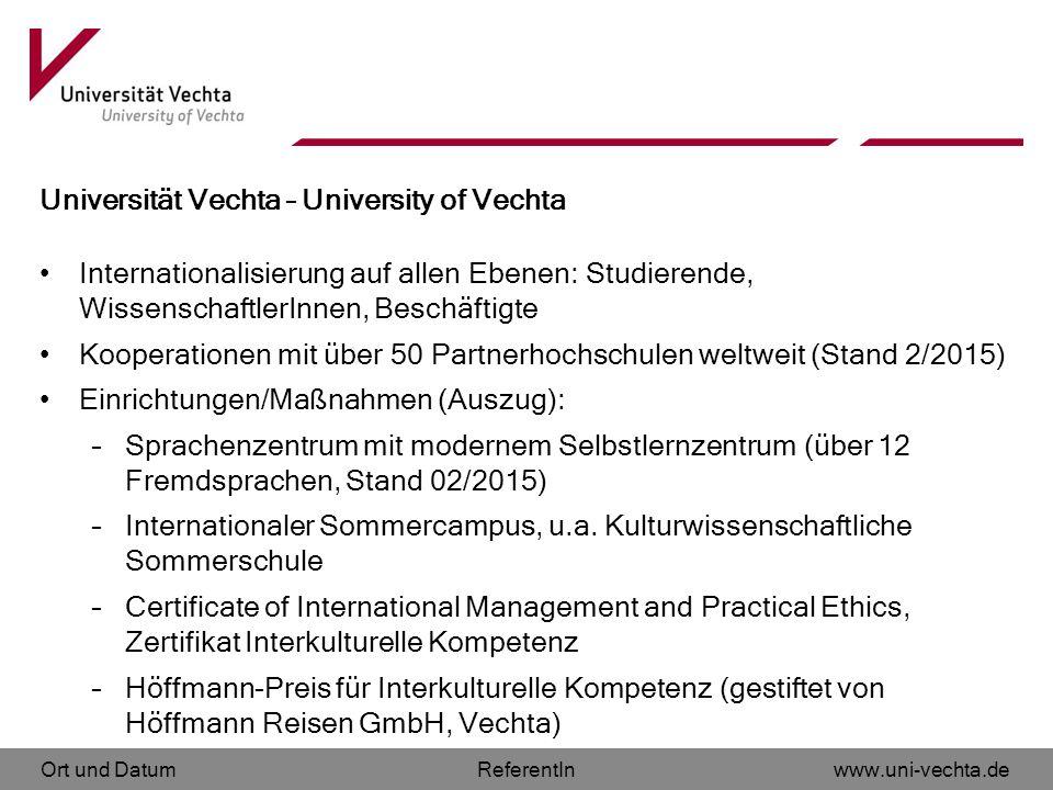 Ort und Datumwww.uni-vechta.deReferentIn Universität Vechta – University of Vechta Internationalisierung auf allen Ebenen: Studierende, Wissenschaftle
