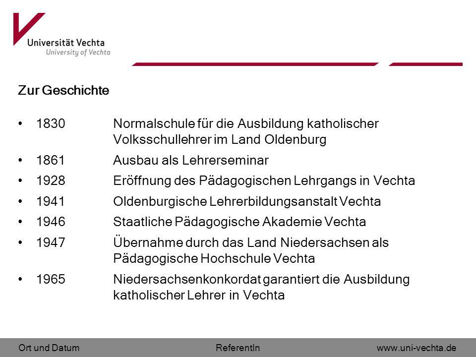 Ort und Datumwww.uni-vechta.deReferentIn Zur Geschichte 1830 Normalschule für die Ausbildung katholischer Volksschullehrer im Land Oldenburg 1861 Ausb