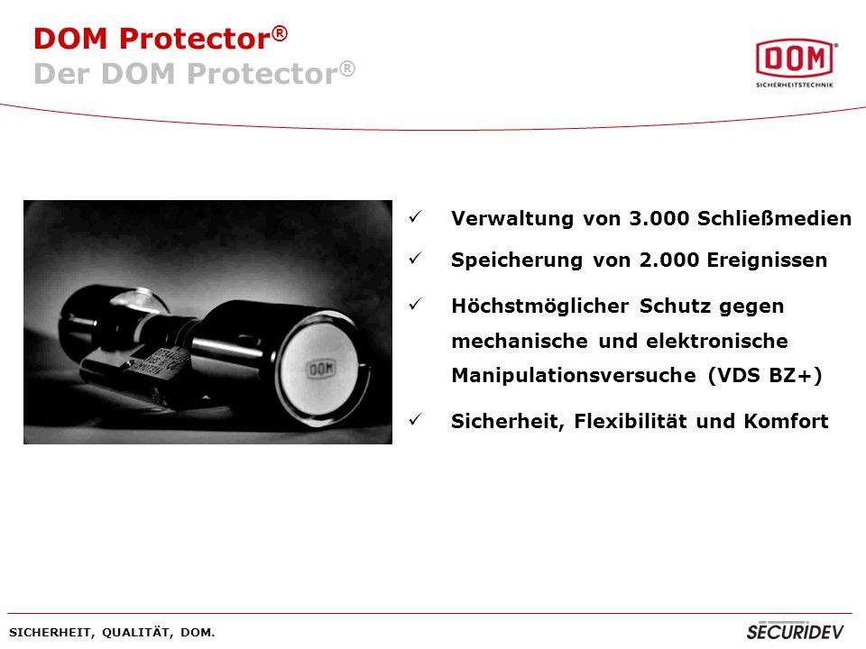 DOM Protector ® SICHERHEIT, QUALITÄT, DOM. Verwaltung von 3.000 Schließmedien Speicherung von 2.000 Ereignissen Höchstmöglicher Schutz gegen mechanisc