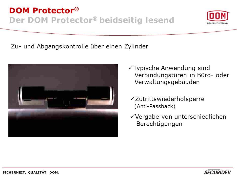 DOM Protector ® SICHERHEIT, QUALITÄT, DOM. Zu- und Abgangskontrolle über einen Zylinder Typische Anwendung sind Verbindungstüren in Büro- oder Verwalt