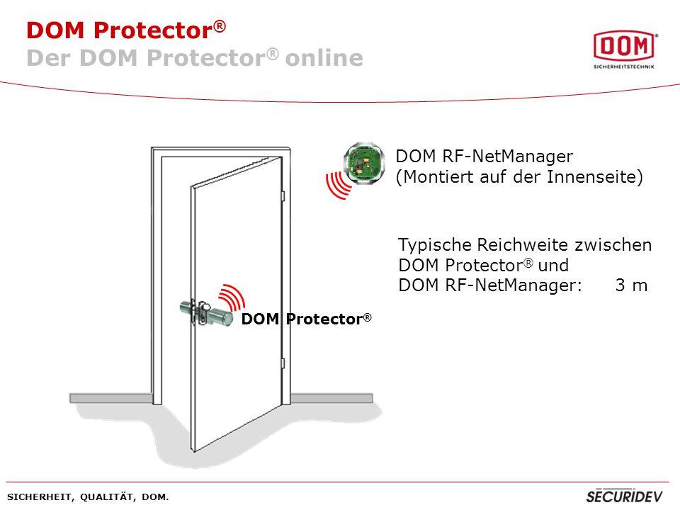 DOM Protector ® SICHERHEIT, QUALITÄT, DOM. DOM Protector ® DOM RF-NetManager (Montiert auf der Innenseite) Typische Reichweite zwischen DOM Protector