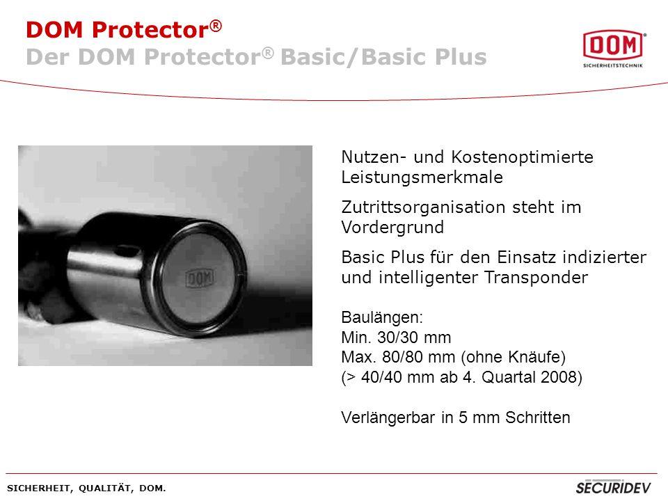 DOM Protector ® SICHERHEIT, QUALITÄT, DOM. Nutzen- und Kostenoptimierte Leistungsmerkmale Zutrittsorganisation steht im Vordergrund Basic Plus für den
