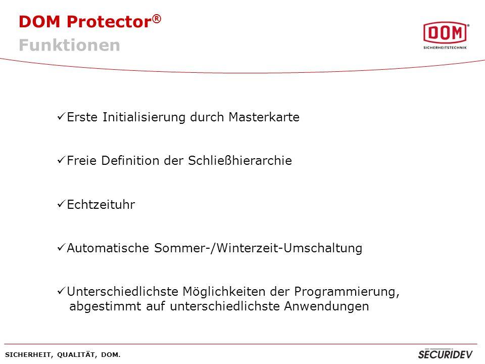 DOM Protector ® SICHERHEIT, QUALITÄT, DOM. Erste Initialisierung durch Masterkarte Freie Definition der Schließhierarchie Echtzeituhr Automatische Som