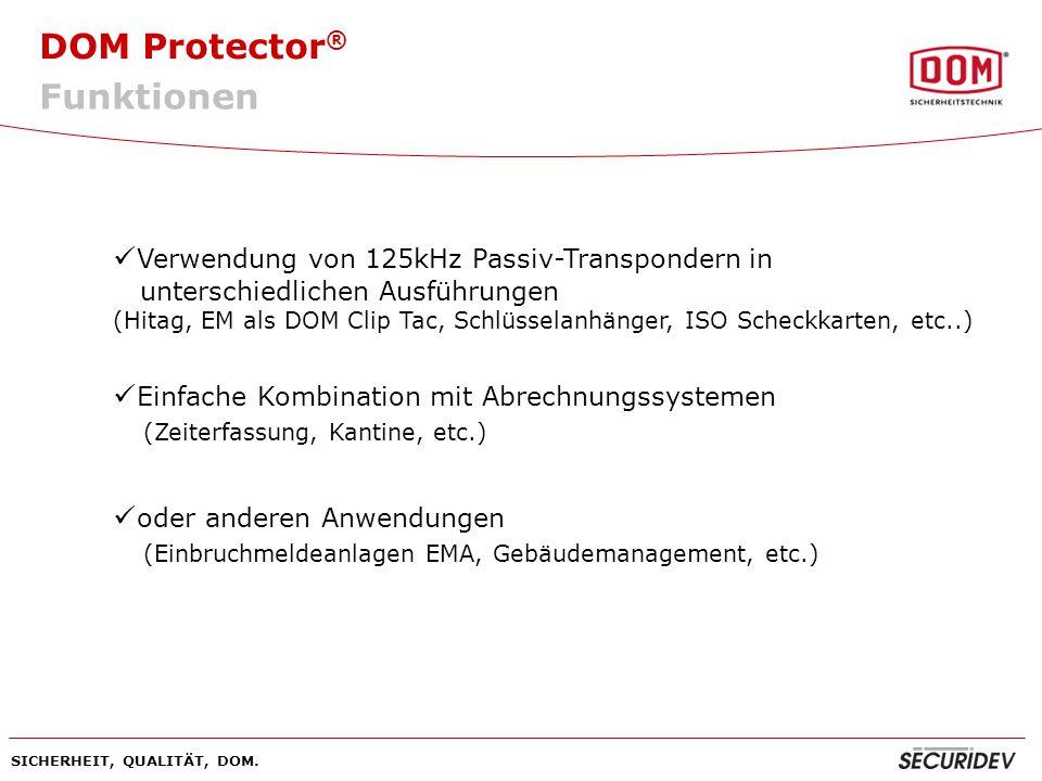 DOM Protector ® SICHERHEIT, QUALITÄT, DOM. Verwendung von 125kHz Passiv-Transpondern in unterschiedlichen Ausführungen (Hitag, EM als DOM Clip Tac, Sc