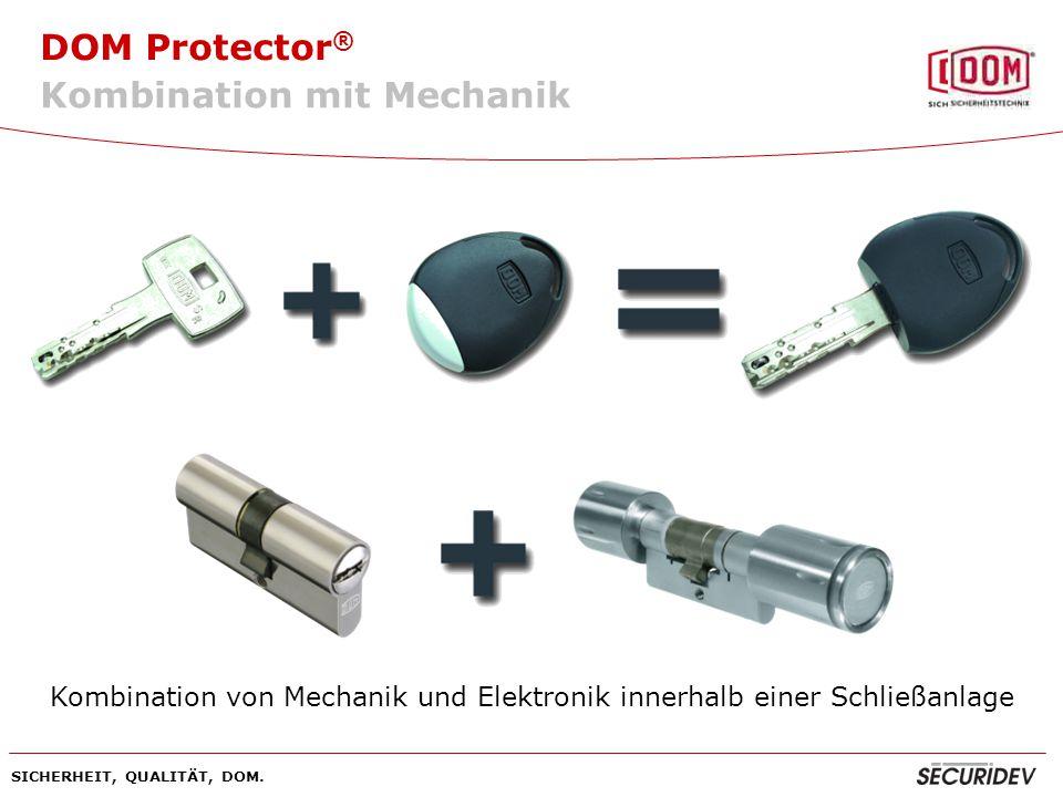 DOM Protector ® SICHERHEIT, QUALITÄT, DOM. Kombination von Mechanik und Elektronik innerhalb einer Schließanlage Kombination mit Mechanik