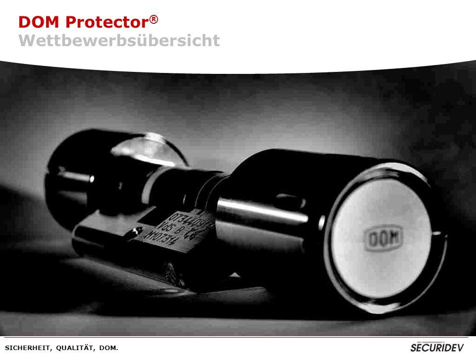 DOM Protector ® SICHERHEIT, QUALITÄT, DOM. DOM Protector ® Wettbewerbsübersicht
