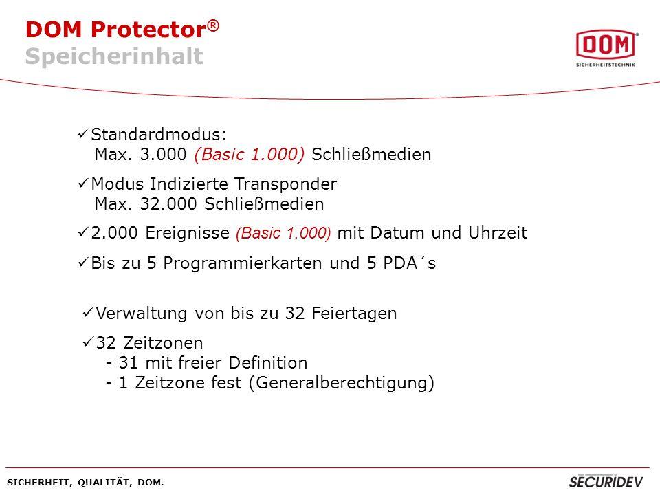 DOM Protector ® SICHERHEIT, QUALITÄT, DOM. Standardmodus: Max. 3.000 (Basic 1.000) Schließmedien Modus Indizierte Transponder Max. 32.000 Schließmedie