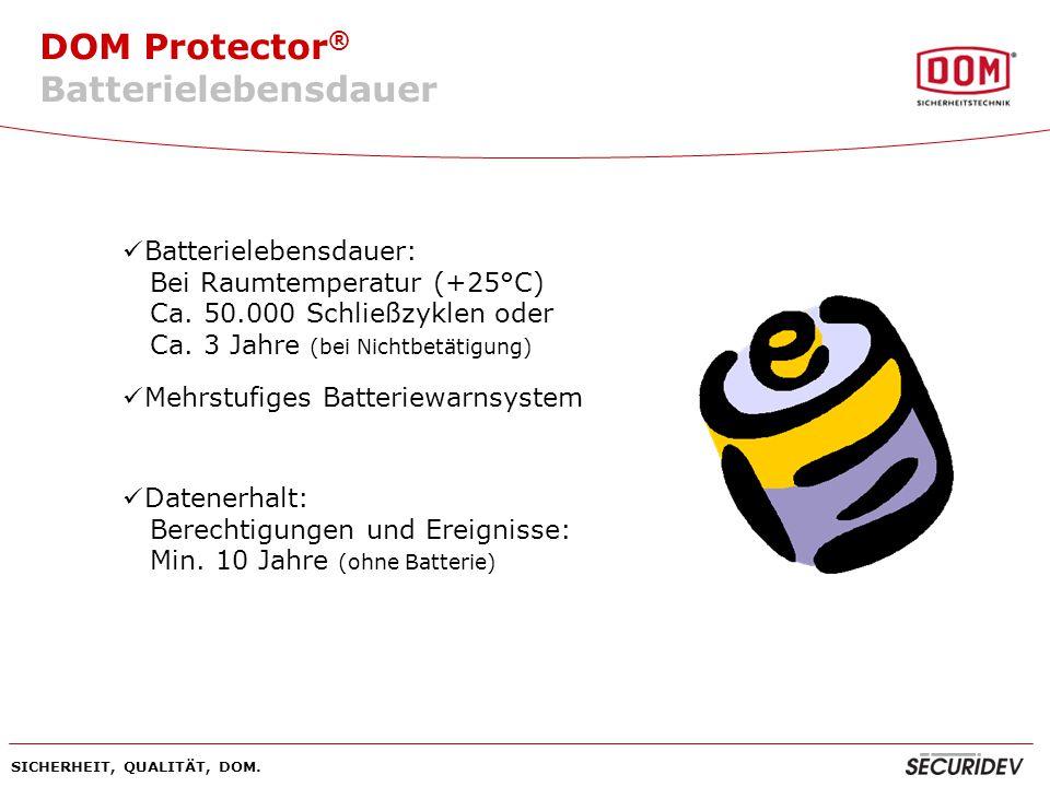 DOM Protector ® SICHERHEIT, QUALITÄT, DOM. Batterielebensdauer: Bei Raumtemperatur (+25°C) Ca. 50.000 Schließzyklen oder Ca. 3 Jahre (bei Nichtbetätig