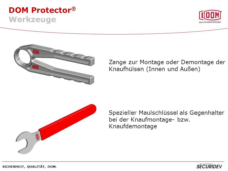DOM Protector ® SICHERHEIT, QUALITÄT, DOM. Zange zur Montage oder Demontage der Knaufhülsen (Innen und Außen) Spezieller Maulschlüssel als Gegenhalter