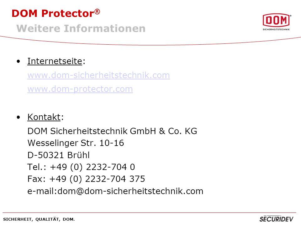 DOM Protector ® SICHERHEIT, QUALITÄT, DOM. Internetseite: www.dom-sicherheitstechnik.com www.dom-protector.com Kontakt: DOM Sicherheitstechnik GmbH &